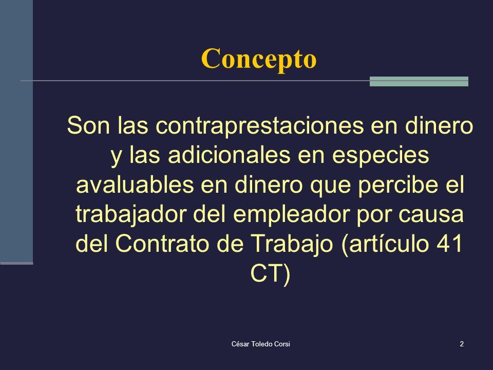 2 Concepto Son las contraprestaciones en dinero y las adicionales en especies avaluables en dinero que percibe el trabajador del empleador por causa d
