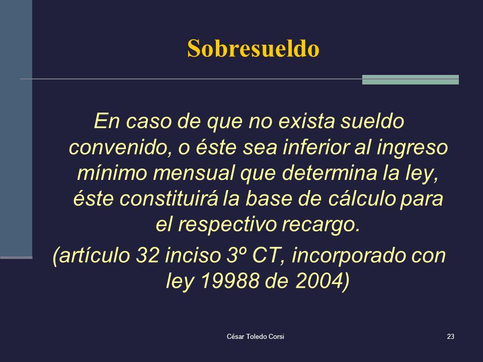 César Toledo Corsi23 Sobresueldo En caso de que no exista sueldo convenido, o éste sea inferior al ingreso mínimo mensual que determina la ley, éste c