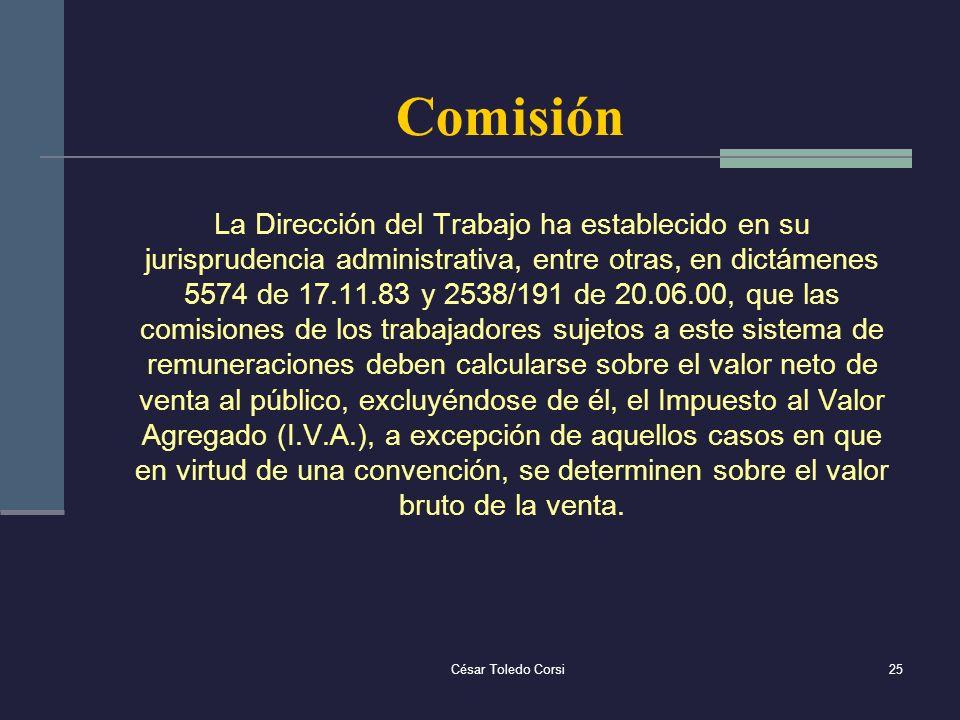 César Toledo Corsi25 Comisión La Dirección del Trabajo ha establecido en su jurisprudencia administrativa, entre otras, en dictámenes 5574 de 17.11.83
