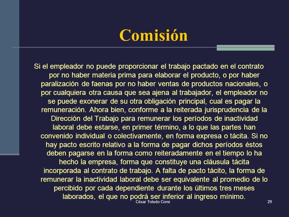 César Toledo Corsi29 Comisión Si el empleador no puede proporcionar el trabajo pactado en el contrato por no haber materia prima para elaborar el prod