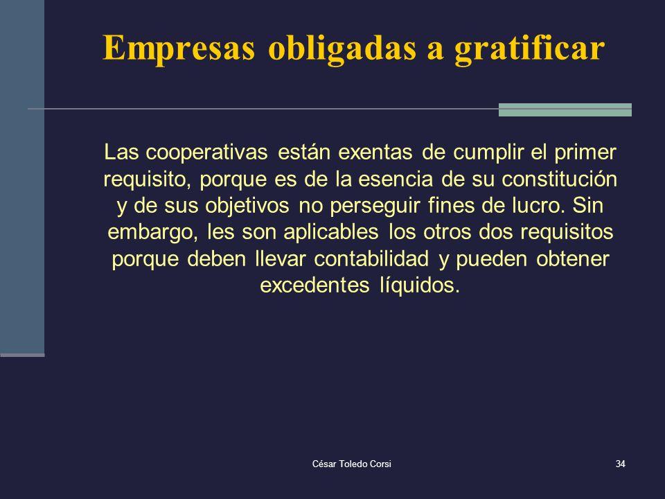 César Toledo Corsi34 Empresas obligadas a gratificar Las cooperativas están exentas de cumplir el primer requisito, porque es de la esencia de su cons