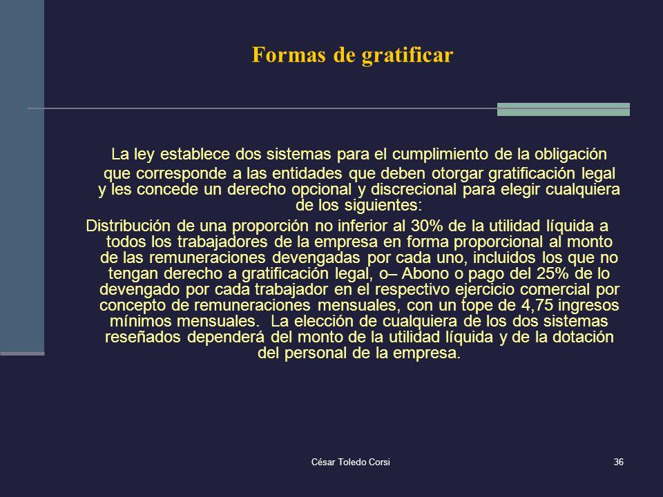 César Toledo Corsi36 Formas de gratificar La ley establece dos sistemas para el cumplimiento de la obligación que corresponde a las entidades que debe