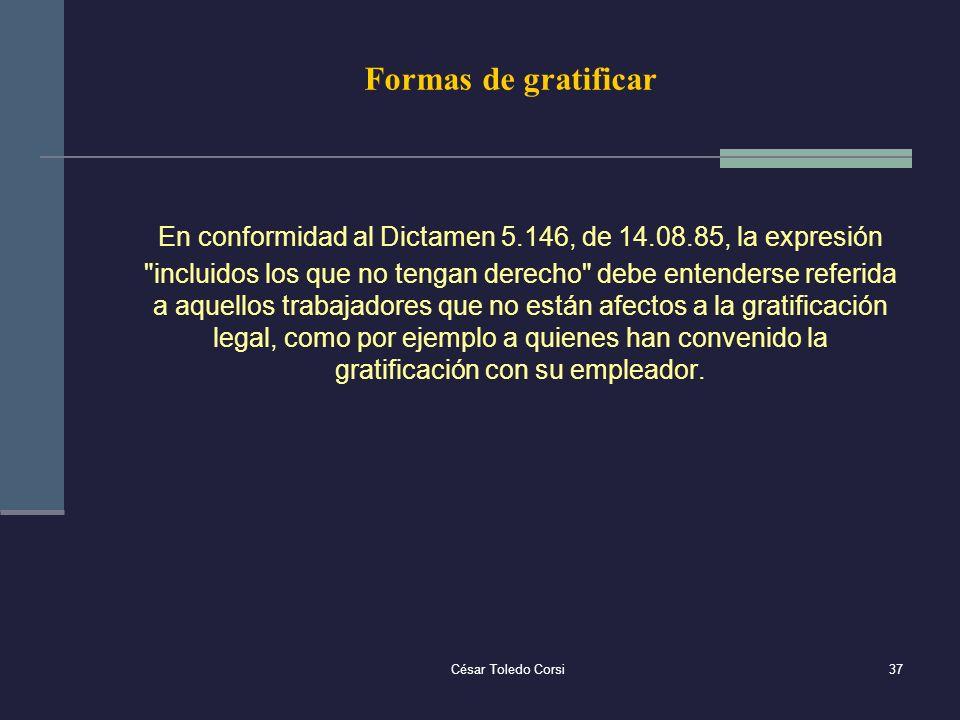 César Toledo Corsi37 Formas de gratificar En conformidad al Dictamen 5.146, de 14.08.85, la expresión