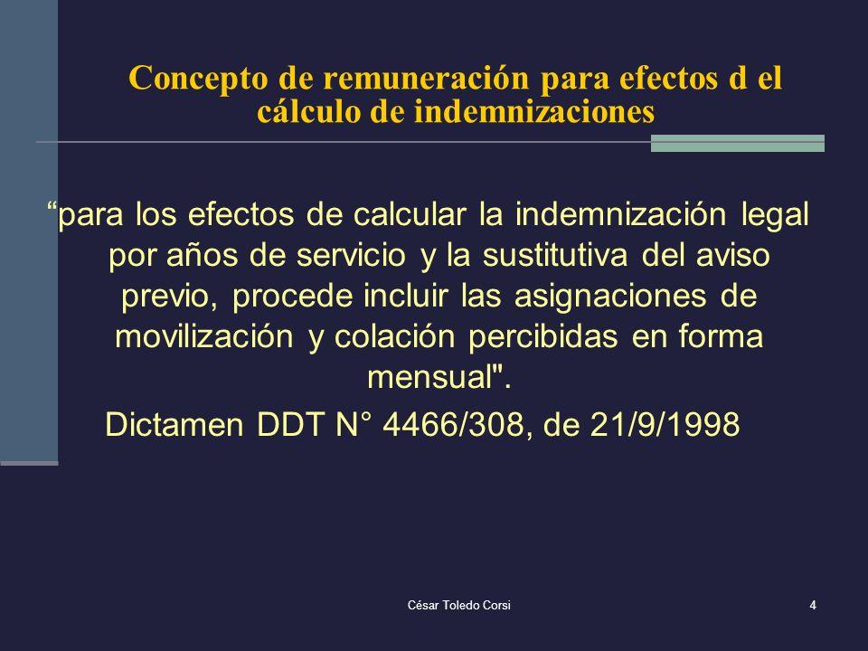 César Toledo Corsi4 Concepto de remuneración para efectos d el cálculo de indemnizaciones para los efectos de calcular la indemnización legal por años