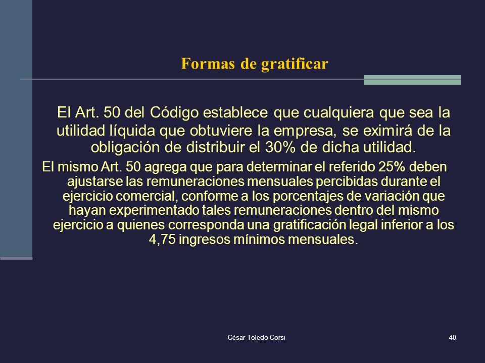 César Toledo Corsi40 Formas de gratificar El Art. 50 del Código establece que cualquiera que sea la utilidad líquida que obtuviere la empresa, se exim