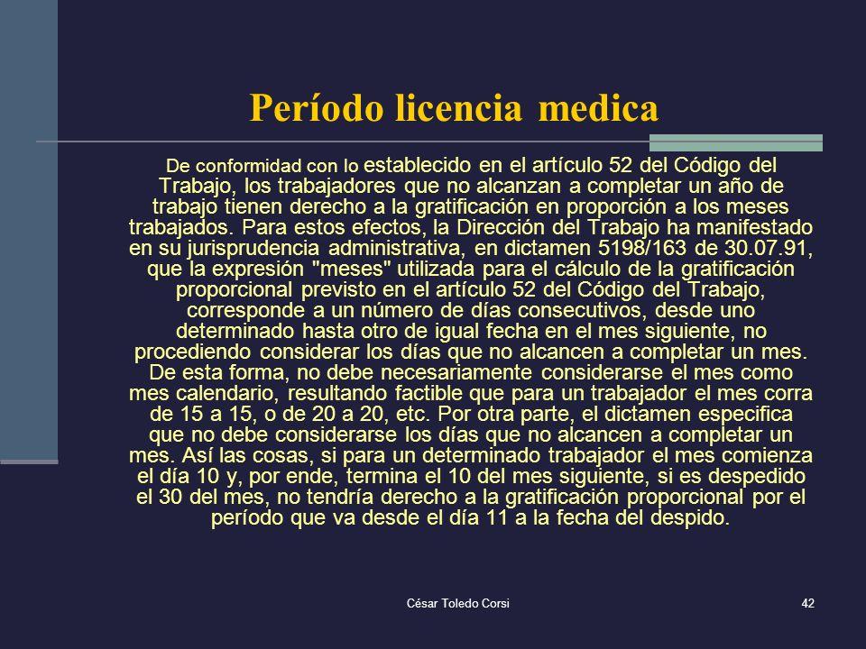 César Toledo Corsi42 Período licencia medica De conformidad con lo establecido en el artículo 52 del Código del Trabajo, los trabajadores que no alcan