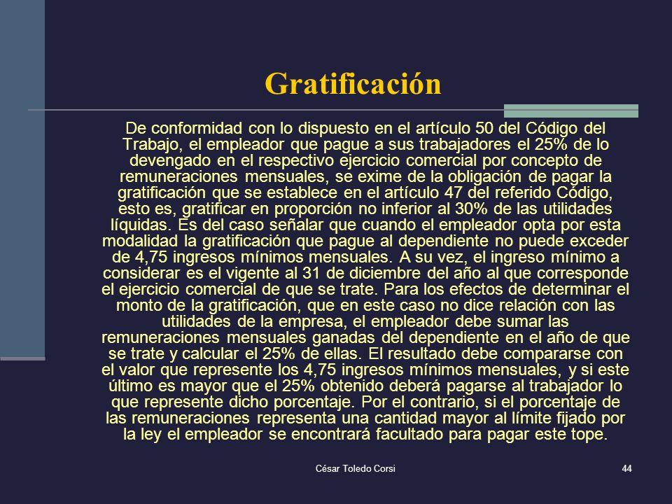 César Toledo Corsi44 Gratificación De conformidad con lo dispuesto en el artículo 50 del Código del Trabajo, el empleador que pague a sus trabajadores