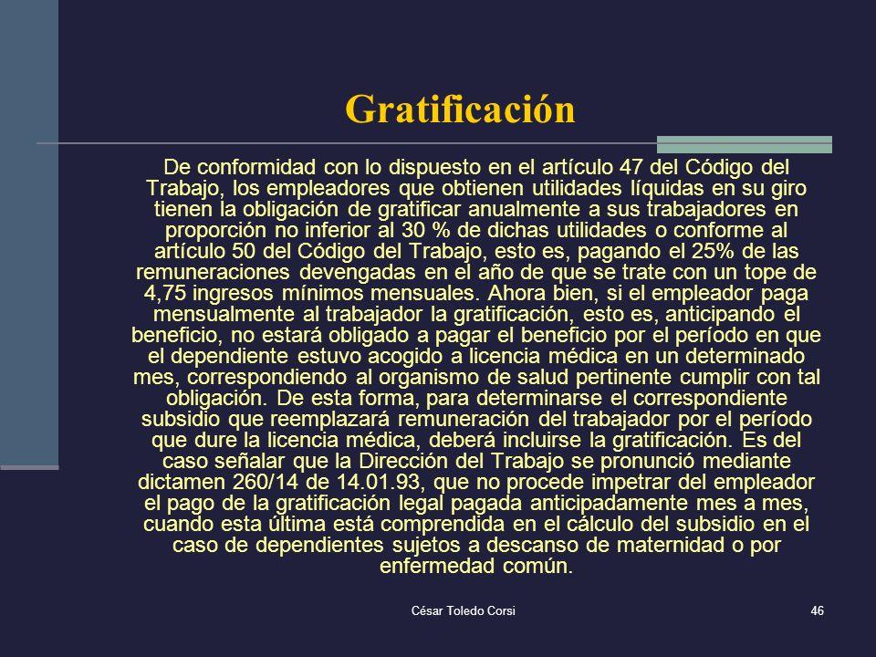 César Toledo Corsi46 Gratificación De conformidad con lo dispuesto en el artículo 47 del Código del Trabajo, los empleadores que obtienen utilidades l
