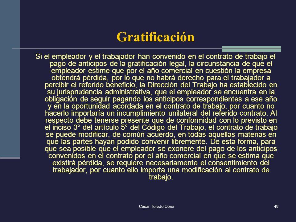 César Toledo Corsi48 Gratificación Si el empleador y el trabajador han convenido en el contrato de trabajo el pago de anticipos de la gratificación le