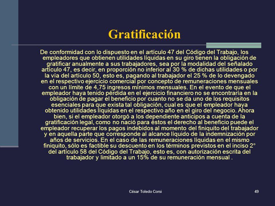 César Toledo Corsi49 Gratificación De conformidad con lo dispuesto en el artículo 47 del Código del Trabajo, los empleadores que obtienen utilidades l