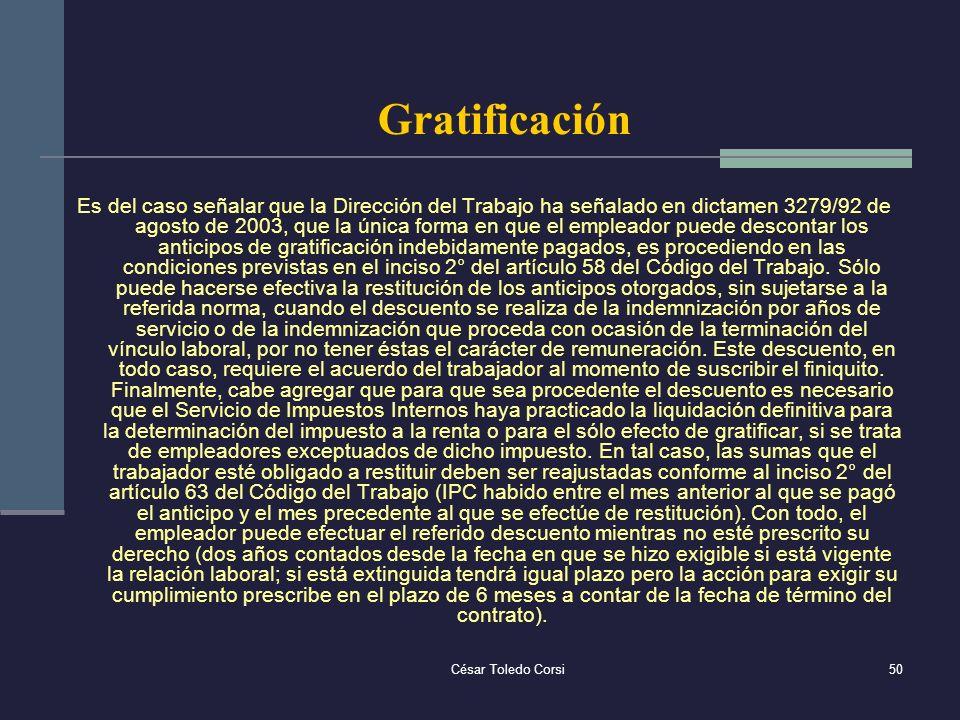 César Toledo Corsi50 Gratificación Es del caso señalar que la Dirección del Trabajo ha señalado en dictamen 3279/92 de agosto de 2003, que la única fo