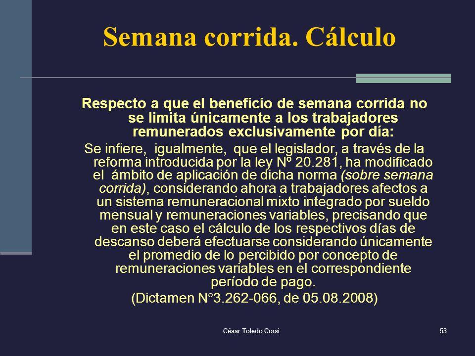 César Toledo Corsi53 Semana corrida. Cálculo Respecto a que el beneficio de semana corrida no se limita únicamente a los trabajadores remunerados excl
