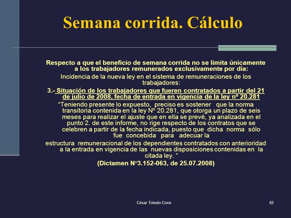 César Toledo Corsi62 Semana corrida. Cálculo Respecto a que el beneficio de semana corrida no se limita únicamente a los trabajadores remunerados excl
