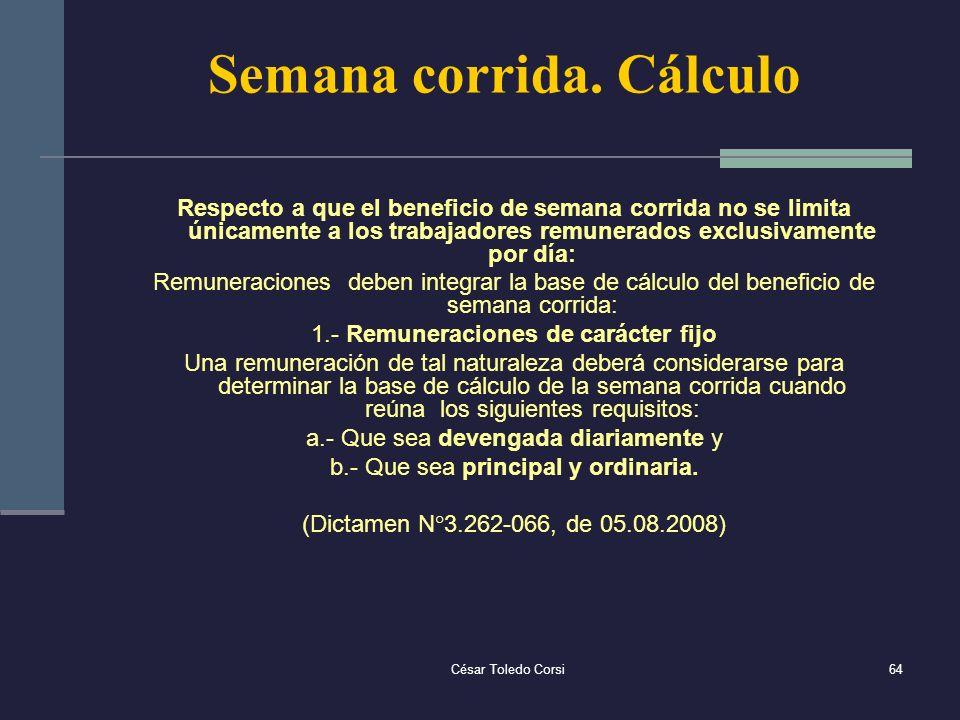 César Toledo Corsi64 Semana corrida. Cálculo Respecto a que el beneficio de semana corrida no se limita únicamente a los trabajadores remunerados excl