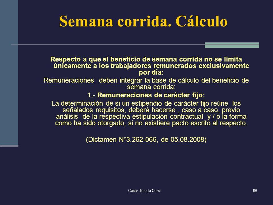 César Toledo Corsi69 Semana corrida. Cálculo Respecto a que el beneficio de semana corrida no se limita únicamente a los trabajadores remunerados excl