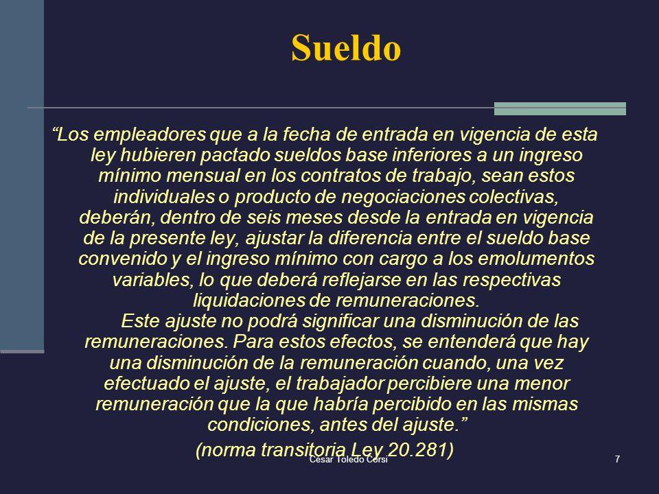 César Toledo Corsi7 Sueldo Los empleadores que a la fecha de entrada en vigencia de esta ley hubieren pactado sueldos base inferiores a un ingreso mín