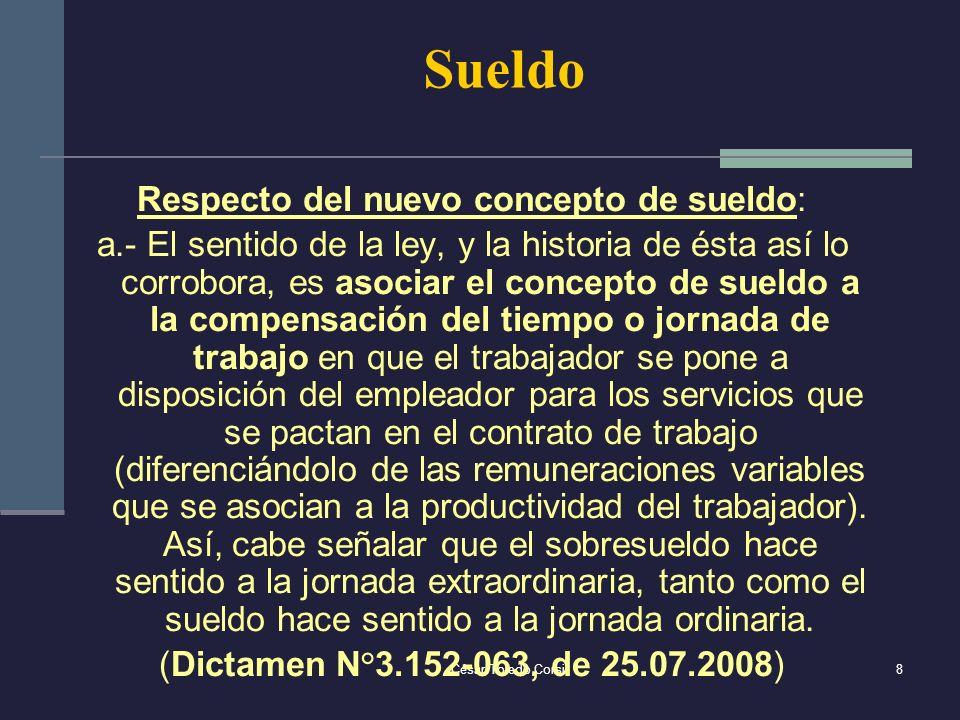 César Toledo Corsi8 Sueldo Respecto del nuevo concepto de sueldo: a.- El sentido de la ley, y la historia de ésta así lo corrobora, es asociar el conc