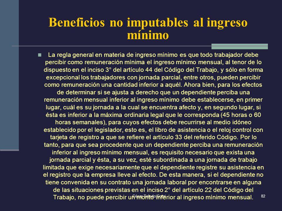 César Toledo Corsi82 Beneficios no imputables al ingreso mínimo La regla general en materia de ingreso mínimo es que todo trabajador debe percibir com