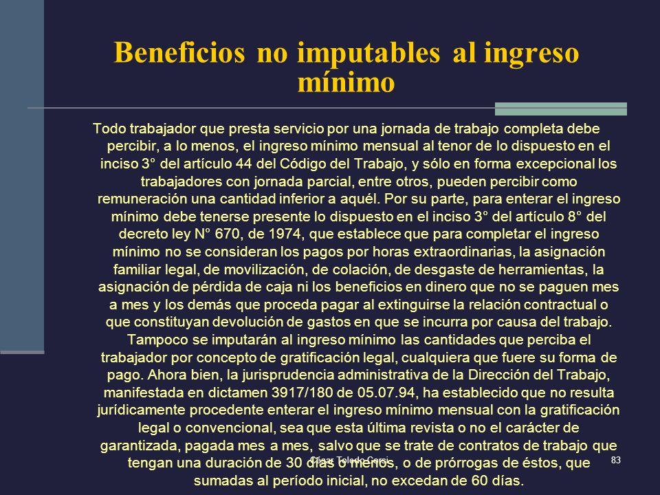 César Toledo Corsi83 Beneficios no imputables al ingreso mínimo Todo trabajador que presta servicio por una jornada de trabajo completa debe percibir,