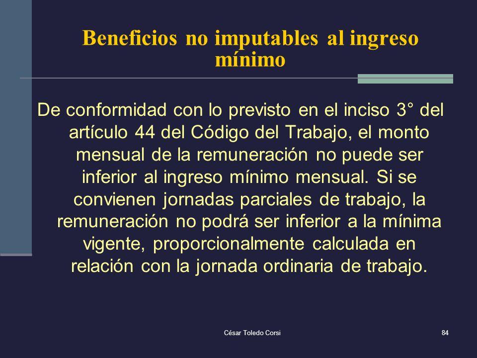 César Toledo Corsi84 Beneficios no imputables al ingreso mínimo De conformidad con lo previsto en el inciso 3° del artículo 44 del Código del Trabajo,