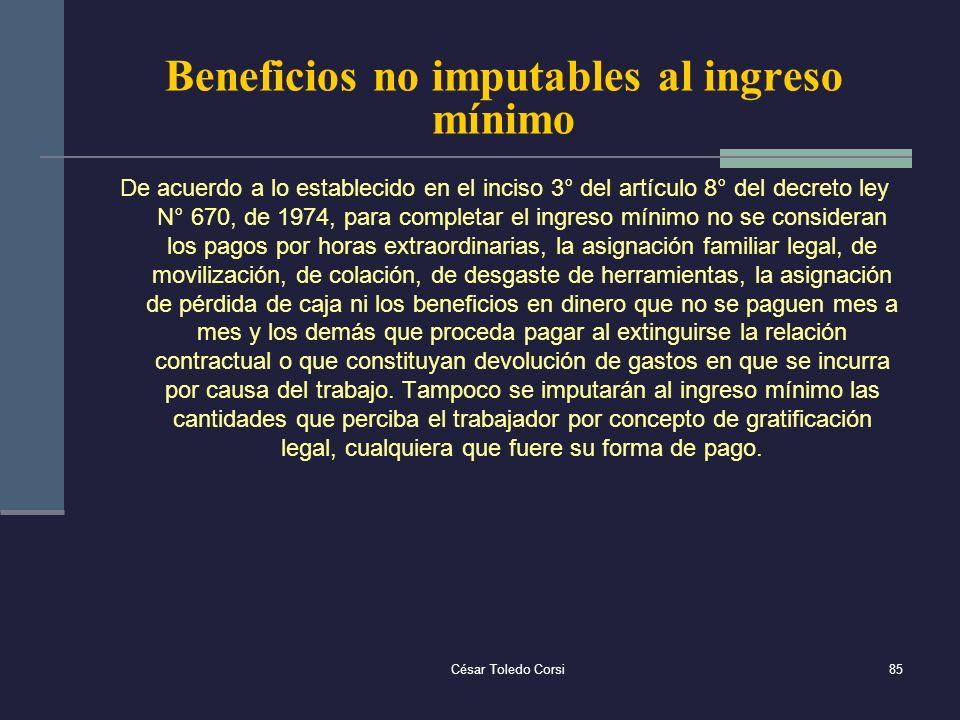 César Toledo Corsi85 Beneficios no imputables al ingreso mínimo De acuerdo a lo establecido en el inciso 3° del artículo 8° del decreto ley N° 670, de
