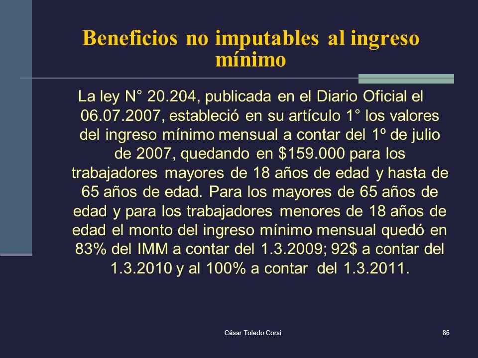 César Toledo Corsi86 Beneficios no imputables al ingreso mínimo La ley N° 20.204, publicada en el Diario Oficial el 06.07.2007, estableció en su artíc