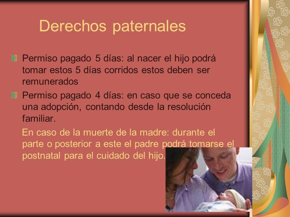 Derechos paternales Permiso pagado 5 días: al nacer el hijo podrá tomar estos 5 días corridos estos deben ser remunerados Permiso pagado 4 días: en ca