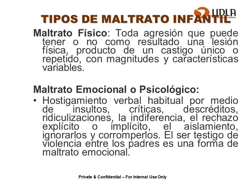 TIPOS DE MALTRATO INFANTIL Maltrato Físico: Toda agresión que puede tener o no como resultado una lesión física, producto de un castigo único o repeti