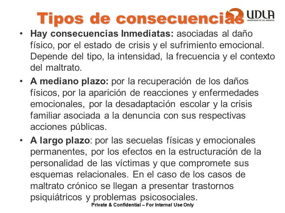 Tipos de consecuencias Hay consecuencias Inmediatas: asociadas al daño físico, por el estado de crisis y el sufrimiento emocional. Depende del tipo, l