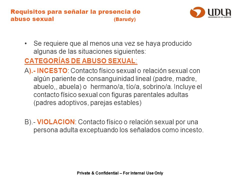 Private & Confidential – For Internal Use Only Requisitos para señalar la presencia de abuso sexual (Barudy) Se requiere que al menos una vez se haya