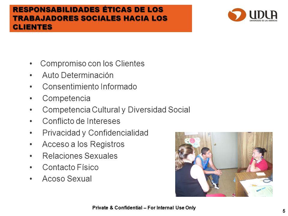 Private & Confidential – For Internal Use Only RESPONSABILIDADES ÉTICAS DE LOS TRABAJADORES SOCIALES HACIA LOS CLIENTES Compromiso con los Clientes Au