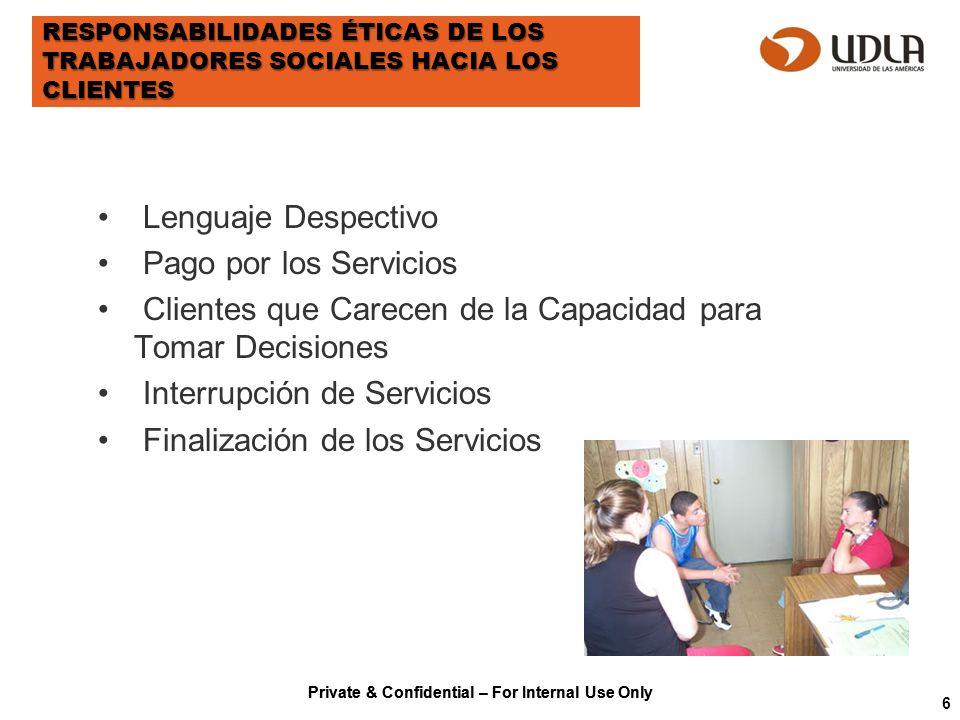 Private & Confidential – For Internal Use Only RESPONSABILIDADES ÉTICAS DE LOS TRABAJADORES SOCIALES HACIA LOS CLIENTES Lenguaje Despectivo Pago por l