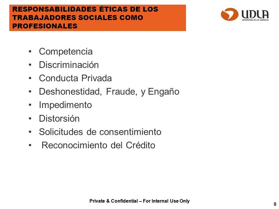 Private & Confidential – For Internal Use Only RESPONSABILIDADES ÉTICAS DE LOS TRABAJADORES SOCIALES COMO PROFESIONALES Competencia Discriminación Con
