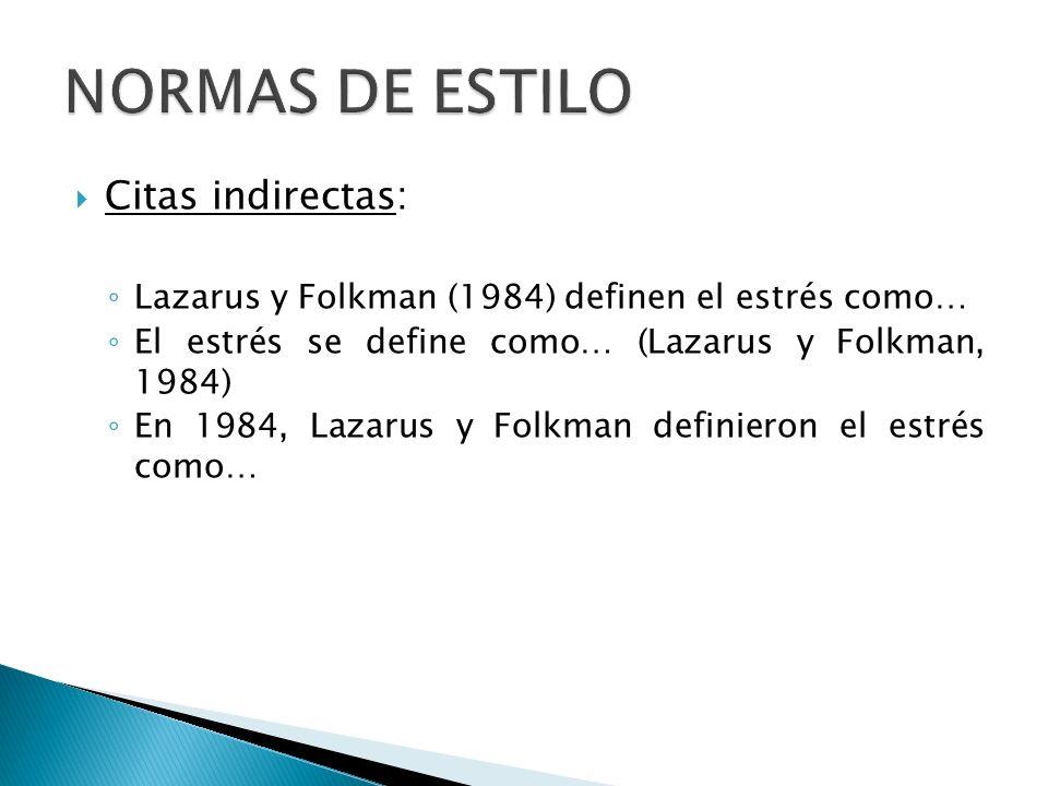 Citas indirectas: Lazarus y Folkman (1984) definen el estrés como… El estrés se define como… (Lazarus y Folkman, 1984) En 1984, Lazarus y Folkman defi