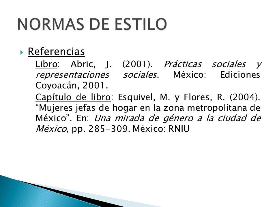 Referencias Libro: Abric, J. (2001). Prácticas sociales y representaciones sociales. México: Ediciones Coyoacán, 2001. Capítulo de libro: Esquivel, M.