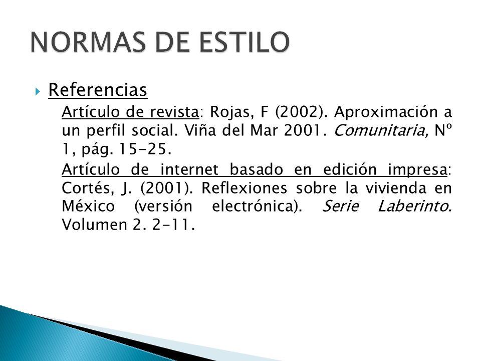 Referencias Artículo de revista: Rojas, F (2002). Aproximación a un perfil social. Viña del Mar 2001. Comunitaria, Nº 1, pág. 15-25. Artículo de inter