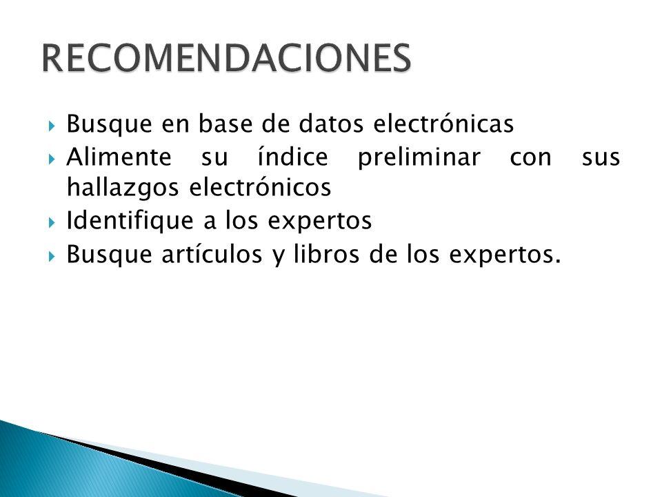 Busque en base de datos electrónicas Alimente su índice preliminar con sus hallazgos electrónicos Identifique a los expertos Busque artículos y libros