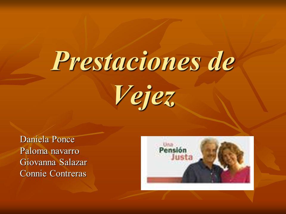 Prestaciones de Vejez Daniela Ponce Paloma navarro Giovanna Salazar Connie Contreras