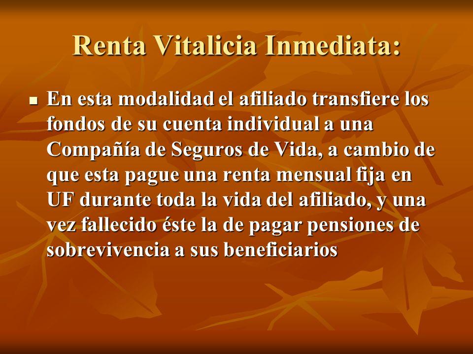 Renta Vitalicia Inmediata: En esta modalidad el afiliado transfiere los fondos de su cuenta individual a una Compañía de Seguros de Vida, a cambio de