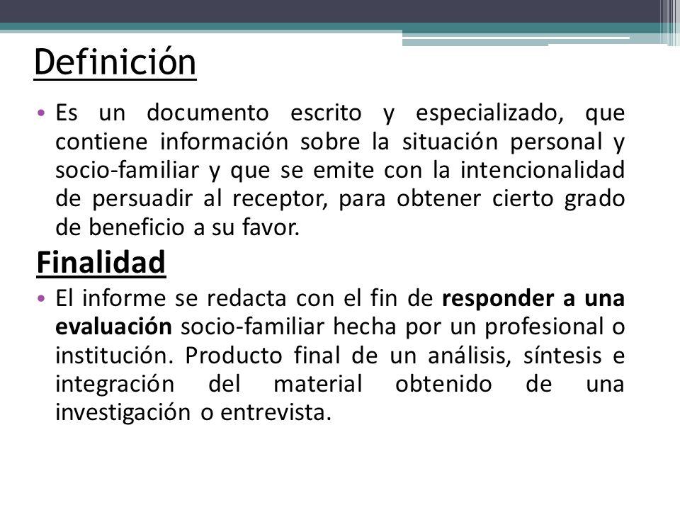 Definición Es un documento escrito y especializado, que contiene información sobre la situación personal y socio-familiar y que se emite con la intenc