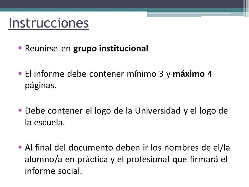 Instrucciones Reunirse en grupo institucional El informe debe contener mínimo 3 y máximo 4 páginas. Debe contener el logo de la Universidad y el logo