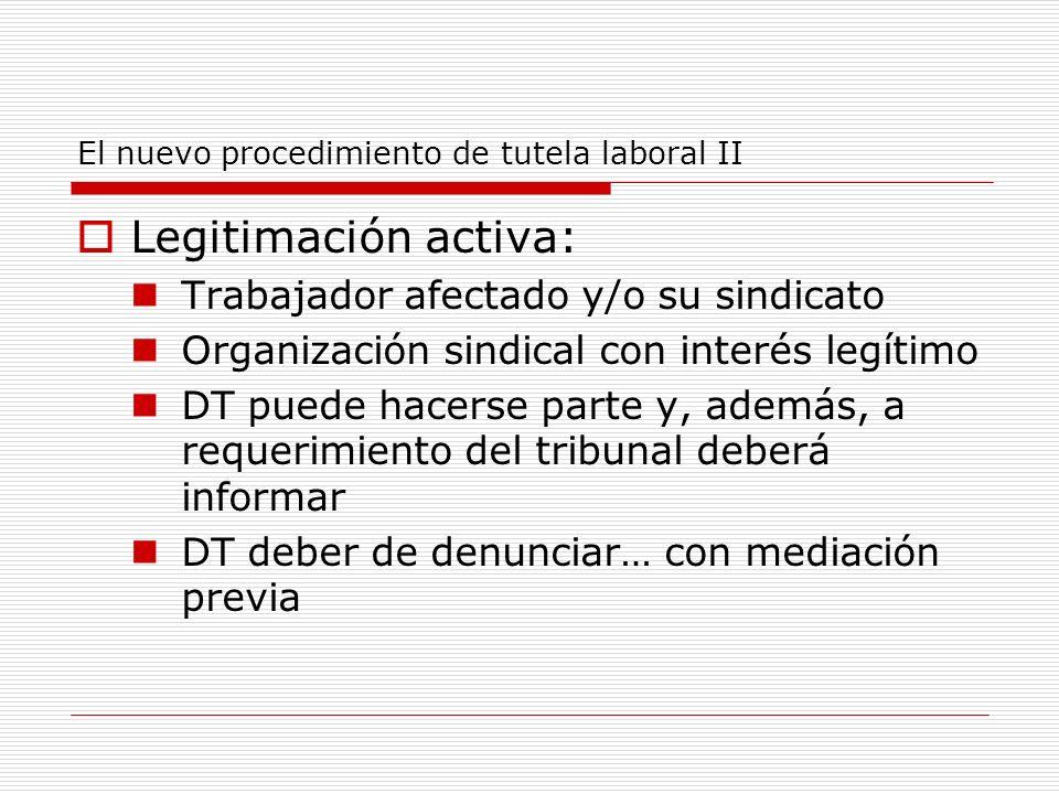 El nuevo procedimiento de tutela laboral II Legitimación activa: Trabajador afectado y/o su sindicato Organización sindical con interés legítimo DT pu