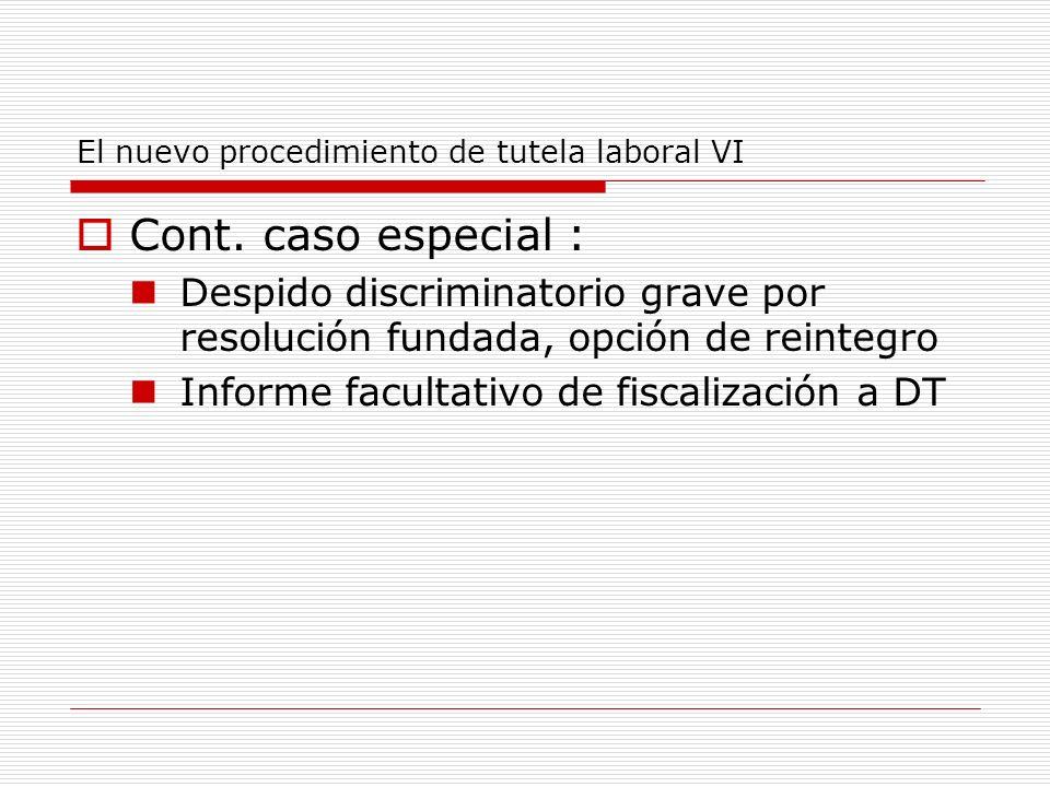 El nuevo procedimiento de tutela laboral VI Cont. caso especial : Despido discriminatorio grave por resolución fundada, opción de reintegro Informe fa