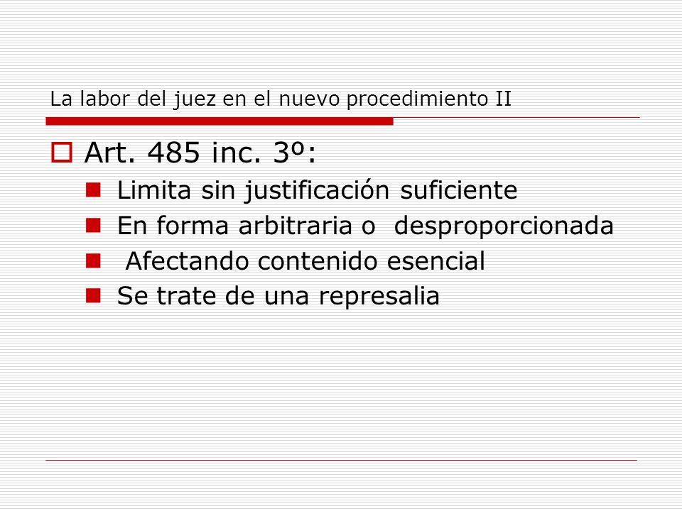 La labor del juez en el nuevo procedimiento II Art. 485 inc. 3º: Limita sin justificación suficiente En forma arbitraria o desproporcionada Afectando
