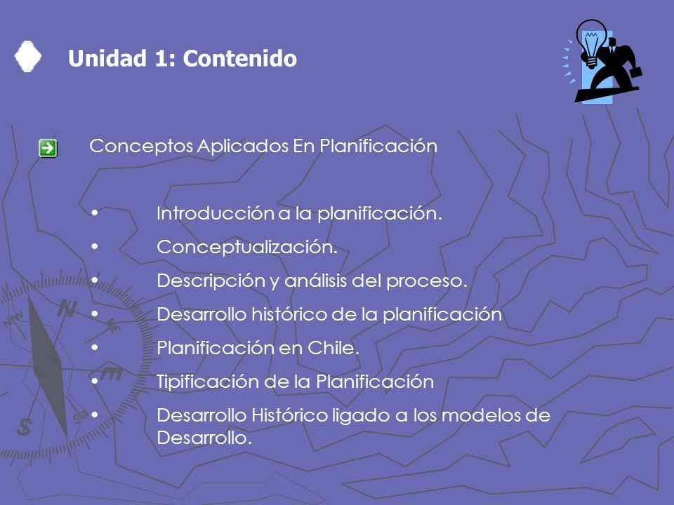 Unidad 1: Contenido Conceptos Aplicados En Planificación Introducción a la planificación. Conceptualización. Descripción y análisis del proceso. Desar