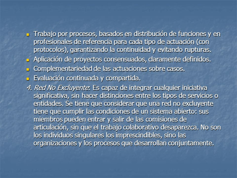 Trabajo por procesos, basados en distribución de funciones y en profesionales de referencia para cada tipo de actuación (con protocolos), garantizando