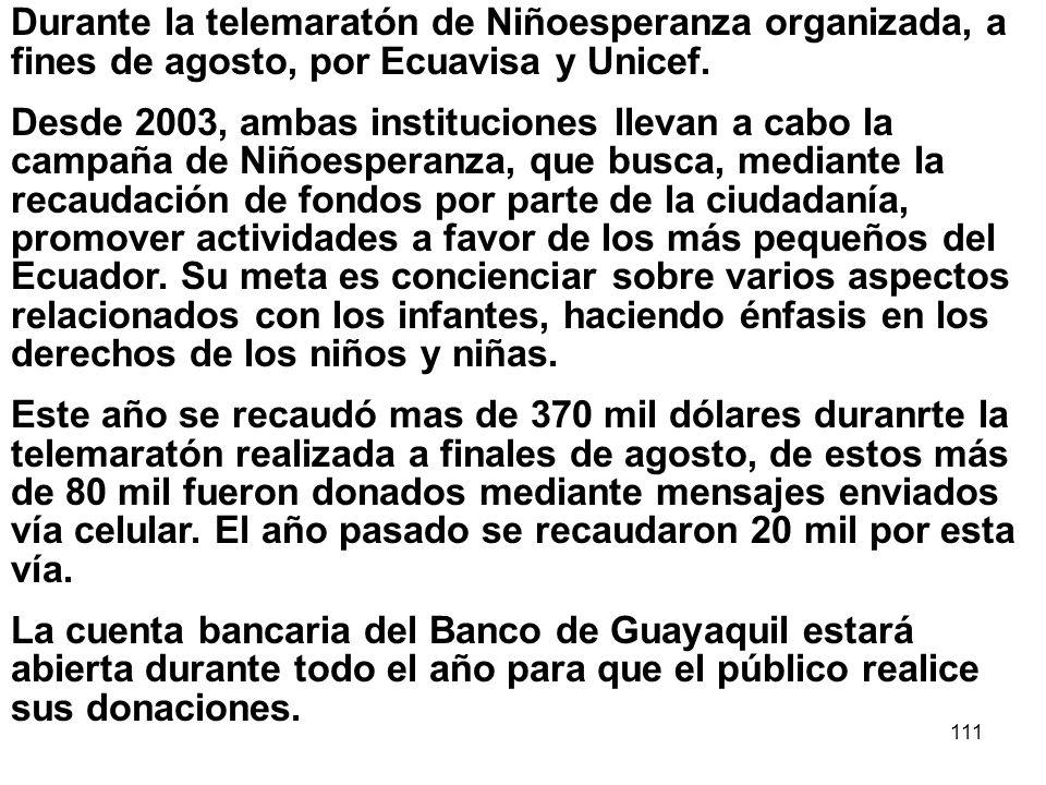 111 Durante la telemaratón de Niñoesperanza organizada, a fines de agosto, por Ecuavisa y Unicef. Desde 2003, ambas instituciones llevan a cabo la cam