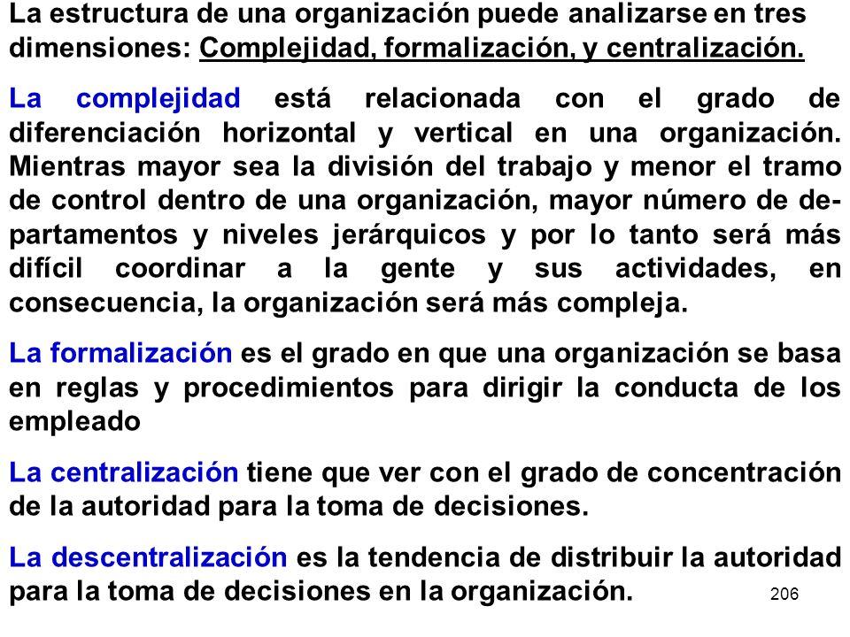 206 La estructura de una organización puede analizarse en tres dimensiones: Complejidad, formalización, y centralización. La complejidad está relacion