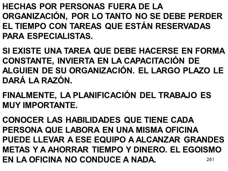 261 HECHAS POR PERSONAS FUERA DE LA ORGANIZACIÓN, POR LO TANTO NO SE DEBE PERDER EL TIEMPO CON TAREAS QUE ESTÁN RESERVADAS PARA ESPECIALISTAS. SI EXIS