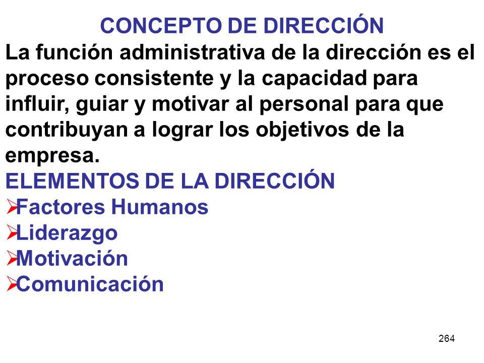 264 CONCEPTO DE DIRECCIÓN La función administrativa de la dirección es el proceso consistente y la capacidad para influir, guiar y motivar al personal